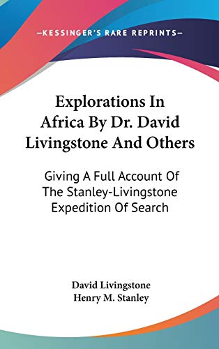 9780548257623: Explorations In Africa By Dr. David Livingstone And Others: Giving A Full Account Of The Stanley-Livingstone Expedition Of Search