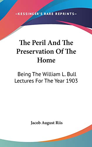 9780548259801: The Peril And The Preservation Of The Home: Being The William L. Bull Lectures For The Year 1903