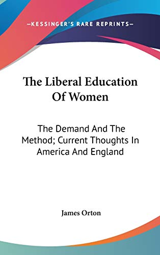 9780548260555: The Liberal Education Of Women: The Demand And The Method; Current Thoughts In America And England