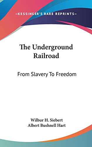 The Underground Railroad: From Slavery To Freedom: Siebert, Wilbur H.