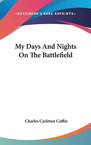 9780548262672: My Days And Nights On The Battlefield
