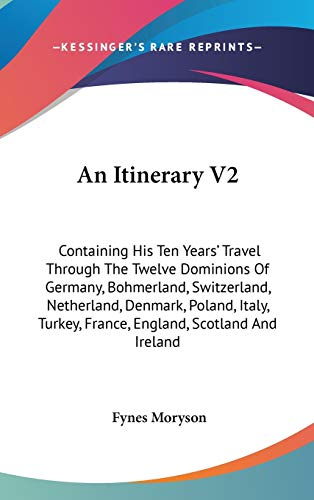 9780548263105: An Itinerary V2: Containing His Ten Years' Travel Through The Twelve Dominions Of Germany, Bohmerland, Switzerland, Netherland, Denmark, Poland, Italy, Turkey, France, England, Scotland And Ireland