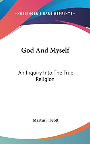 9780548263907: God and Myself: An Inquiry Into the True Religion