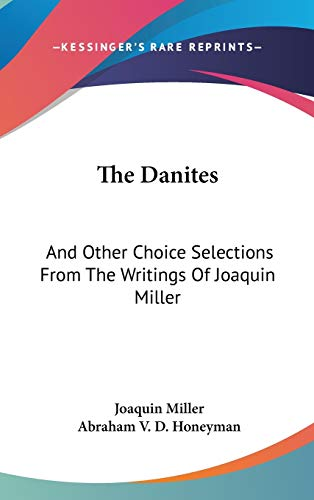9780548266489: The Danites: And Other Choice Selections From The Writings Of Joaquin Miller
