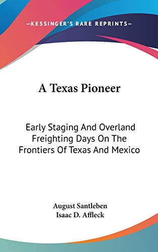 9780548266748: A Texas Pioneer: Early Staging And Overland Freighting Days On The Frontiers Of Texas And Mexico