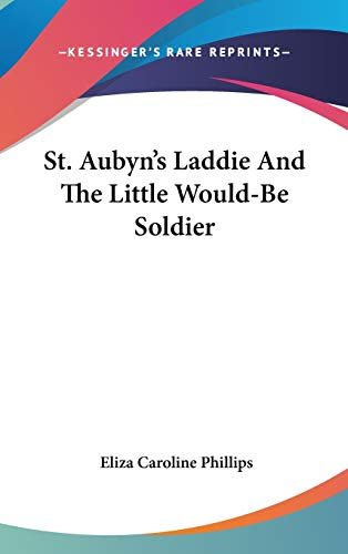 9780548267684: St. Aubyn's Laddie And The Little Would-Be Soldier