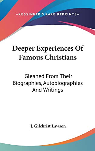 9780548267912: Deeper Experiences Of Famous Christians: Gleaned From Their Biographies, Autobiographies And Writings