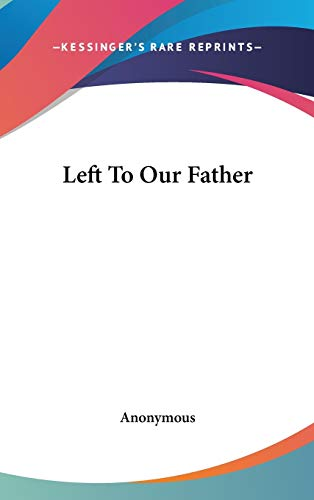 9780548268858: Left To Our Father