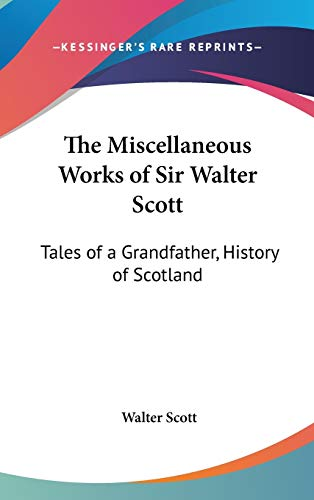 9780548268926: The Miscellaneous Works of Sir Walter Scott: Tales of a Grandfather, History of Scotland