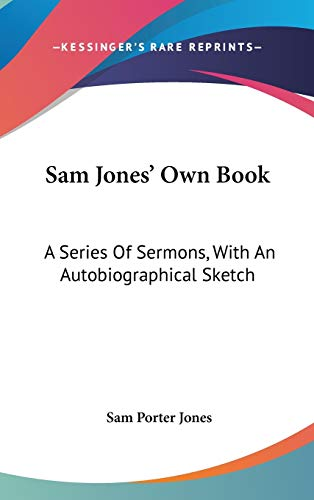 9780548270431: Sam Jones' Own Book: A Series Of Sermons, With An Autobiographical Sketch
