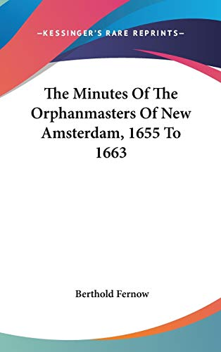 9780548270844: The Minutes Of The Orphanmasters Of New Amsterdam, 1655 To 1663