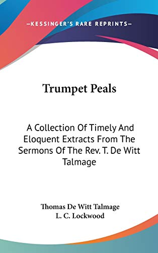 9780548271049: Trumpet Peals: A Collection Of Timely And Eloquent Extracts From The Sermons Of The Rev. T. De Witt Talmage