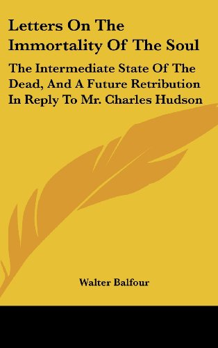 9780548271537: Letters On The Immortality Of The Soul: The Intermediate State Of The Dead, And A Future Retribution In Reply To Mr. Charles Hudson