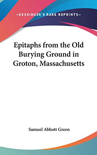 9780548271926: Epitaphs from the Old Burying Ground in Groton, Massachusetts (Legacy Reprints)
