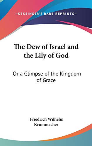 9780548274279: The Dew of Israel and the Lily of God: Or a Glimpse of the Kingdom of Grace