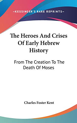 9780548276150: The Heroes And Crises Of Early Hebrew History: From The Creation To The Death Of Moses