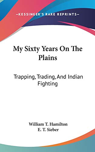 9780548276297: My Sixty Years On The Plains: Trapping, Trading, And Indian Fighting