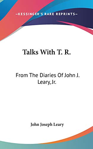 9780548276549: Talks With T. R.: From The Diaries Of John J. Leary, Jr.