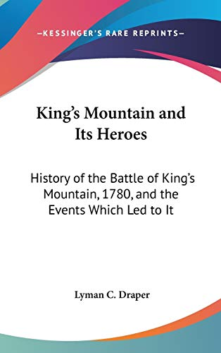9780548277300: King's Mountain and Its Heroes: History of the Battle of King's Mountain, 1780, and the Events Which Led to It