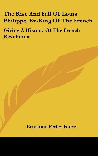 9780548277805: The Rise And Fall Of Louis Philippe, Ex-King Of The French: Giving A History Of The French Revolution