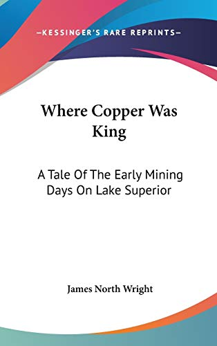9780548277850: Where Copper Was King: A Tale Of The Early Mining Days On Lake Superior