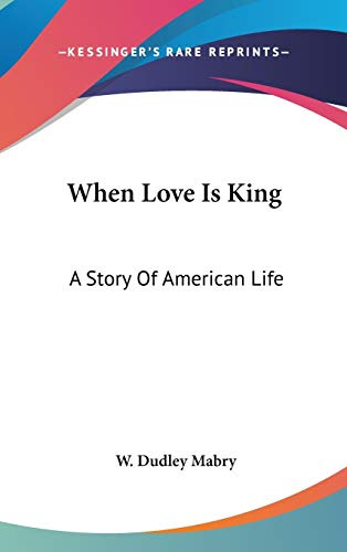 9780548277959: When Love Is King: A Story Of American Life