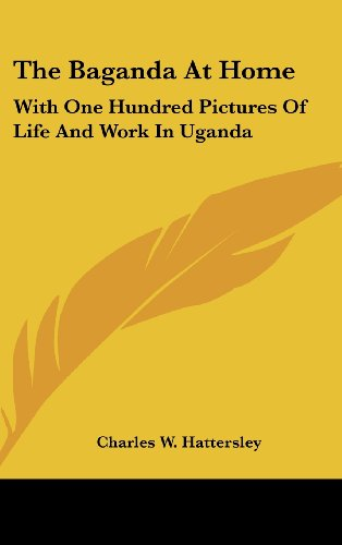 9780548277980: The Baganda At Home: With One Hundred Pictures Of Life And Work In Uganda