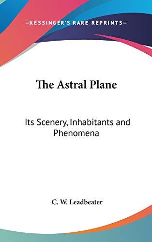 9780548281277: The Astral Plane: Its Scenery, Inhabitants and Phenomena