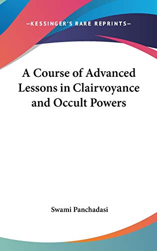 9780548281673: A Course of Advanced Lessons in Clairvoyance and Occult Powers