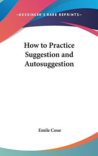 9780548282182: How to Practice Suggestion and Autosuggestion