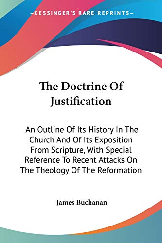 9780548285633: The Doctrine Of Justification: An Outline Of Its History In The Church And Of Its Exposition From Scripture, With Special Reference To Recent Attacks On The Theology Of The Reformation