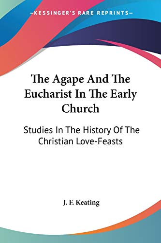 9780548287699: The Agape And The Eucharist In The Early Church: Studies In The History Of The Christian Love-Feasts