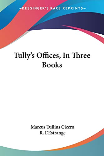 9780548292655: Tully's Offices, in Three Books