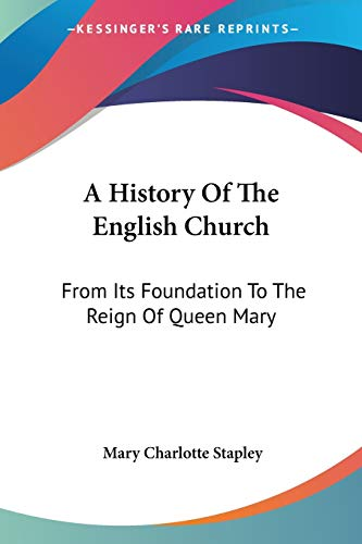 9780548293430: A History Of The English Church: From Its Foundation To The Reign Of Queen Mary