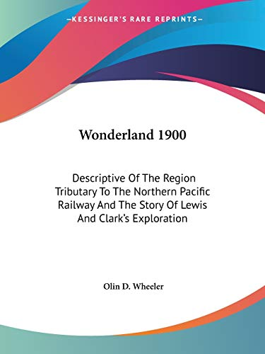 9780548296059: Wonderland 1900: Descriptive Of The Region Tributary To The Northern Pacific Railway And The Story Of Lewis And Clark's Exploration