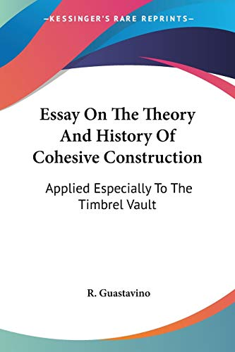 9780548297889: Essay On The Theory And History Of Cohesive Construction: Applied Especially To The Timbrel Vault