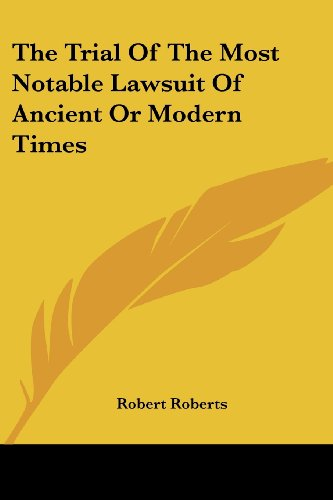 The Trial Of The Most Notable Lawsuit Of Ancient Or Modern Times (9780548299692) by Robert Roberts