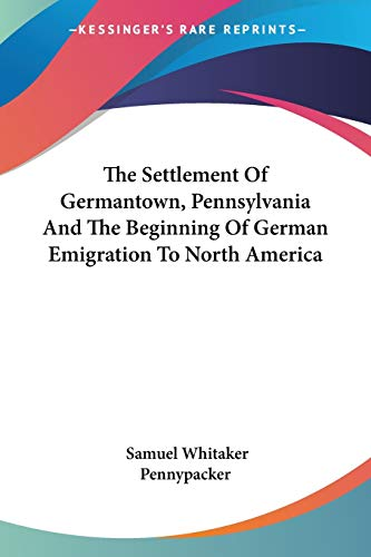9780548301302: The Settlement Of Germantown, Pennsylvania And The Beginning Of German Emigration To North America (Legacy Reprint Series)
