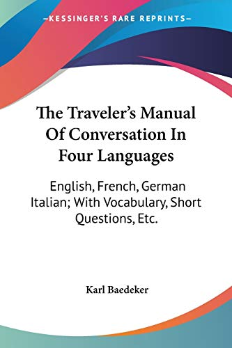 9780548303863: The Traveler's Manual Of Conversation In Four Languages: English, French, German Italian; With Vocabulary, Short Questions, Etc. (English, French, German and Italian Edition)
