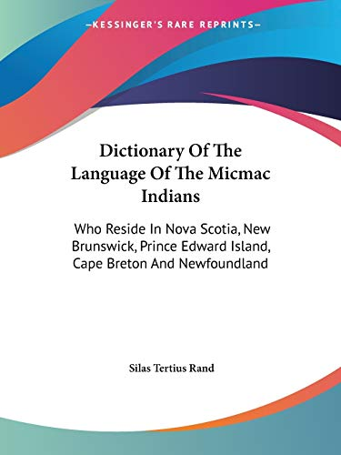 9780548307458: Dictionary Of The Language Of The Micmac Indians: Who Reside In Nova Scotia, New Brunswick, Prince Edward Island, Cape Breton And Newfoundland