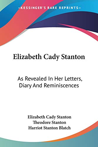 9780548309544: Elizabeth Cady Stanton: As Revealed In Her Letters, Diary And Reminiscences