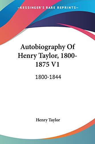 9780548311318: Autobiography of Henry Taylor, 1800-1875 V1: 1800-1844