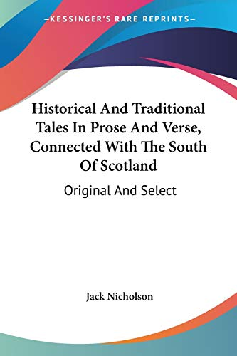 9780548312940: Historical And Traditional Tales In Prose And Verse, Connected With The South Of Scotland: Original And Select