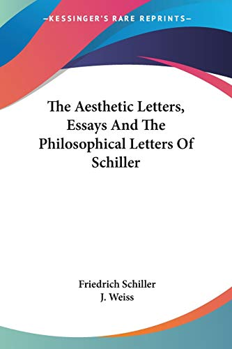 9780548313299: The Aesthetic Letters, Essays And The Philosophical Letters Of Schiller