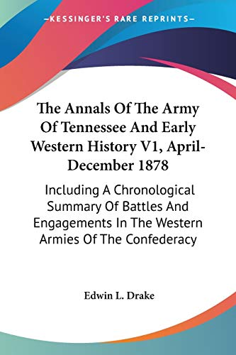 9780548316245: The Annals Of The Army Of Tennessee And Early Western History V1, April-December 1878: Including A Chronological Summary Of Battles And Engagements In The Western Armies Of The Confederacy