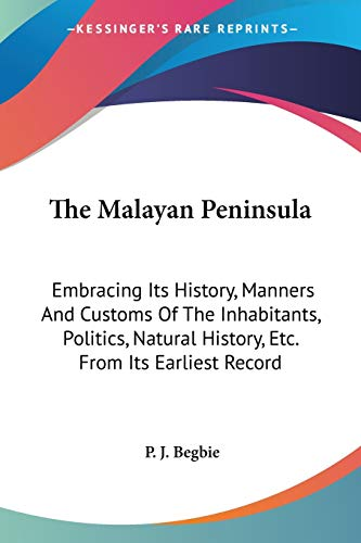 9780548318157: The Malayan Peninsula: Embracing Its History, Manners And Customs Of The Inhabitants, Politics, Natural History, Etc. From Its Earliest Record