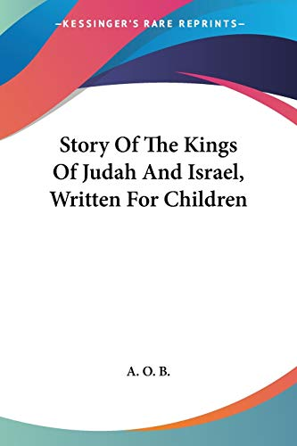 9780548326770: Story Of The Kings Of Judah And Israel, Written For Children