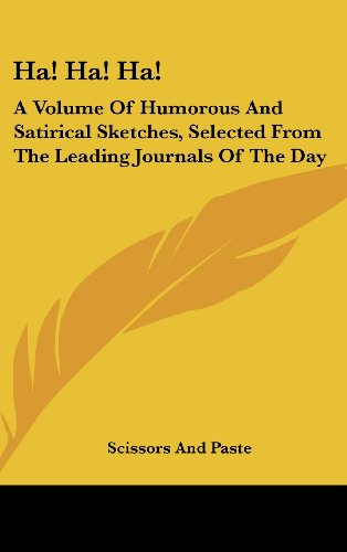 9780548327494: Ha! Ha! Ha!: A Volume of Humorous and Satirical Sketches, Selected from the Leading Journals of the Day