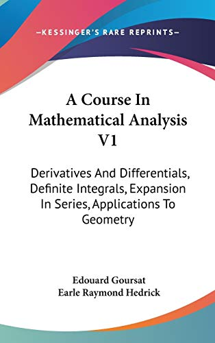 9780548328897: A Course In Mathematical Analysis V1: Derivatives And Differentials, Definite Integrals, Expansion In Series, Applications To Geometry