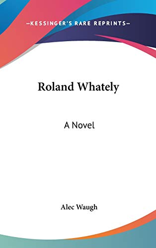 9780548329191: Roland Whately: A Novel